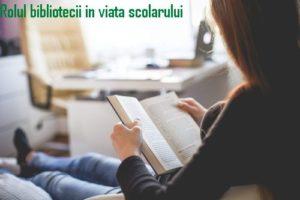 Rolul bibliotecii in viata scolarului