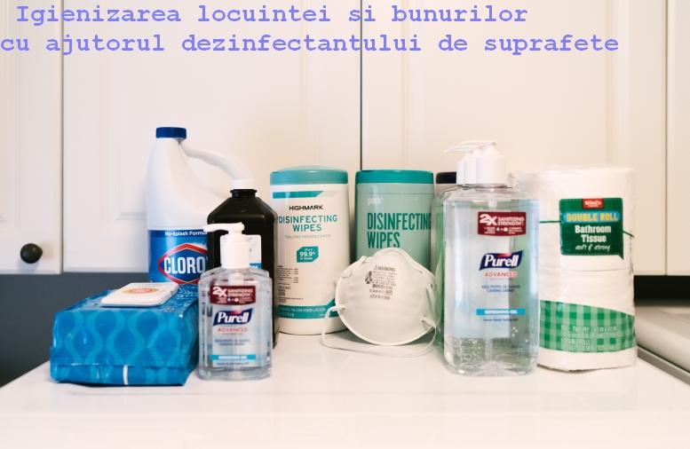 Igienizarea locuintei si bunurilor cu ajutorul dezinfectantului de suprafete